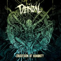 Crucifixion Of Humanity — Denial