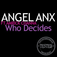 Who Decides — Angel Anx, Amrick Channa