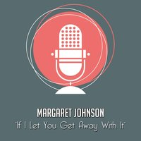 If I Let You Get Away With It — Margaret Johnson