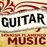 Guitar: Spanish Flamenco Music — Guitarra, Flamenco Guitar Masters, Guitare Flamenco, Guitarra|Flamenco Guitar Masters|Guitare Flamenco