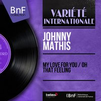 My Love for You / Oh That Feeling — Johnny Mathis, Ralph Burns and His Orchestra