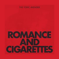 Romance & Cigarettes — The Toxic Avenger