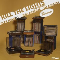 Kill The Lights (with Nile Rodgers) Remixes — Jess Glynne, Alex Newell, DJ Cassidy, Nile Rodgers