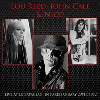 Live At Le Bataglan, In Paris January 29th, 1972 — Nico, John Cale, Lou Reed, Lou Reed, John Cale, Nico