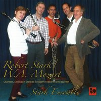 Stark & Mozart: Quintets, Serenade, Dances, Lyric Pieces for Clarinet Groups — Stark Ensemble