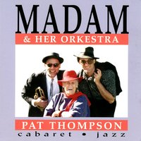 Madam & Her Orkestra — Pat Thompson