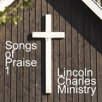 Songs Of Praise 1 — Lincoln Charles Ministry