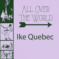 All Over The World — Ike Quebec