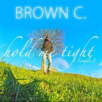 Hold Me Tight — Brown C.