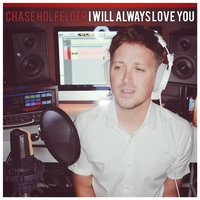 I Will Always Love You — Chase Holfelder