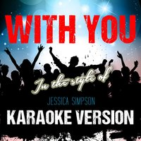 With You (In the Style of Jessica Simpson) - Single — Ameritz Audio Karaoke