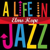 Elmo Hope - A Life in Jazz — Elmo Hope