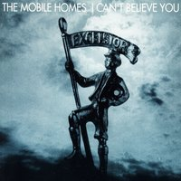 I Can't Believe You — The Mobile Homes