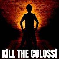 Kill the Colossi — Kill the Colossi