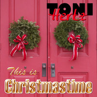 This Is Christmastime — Toni Hertz
