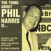 The Thing About Phil Harris Is… — Phil Harris