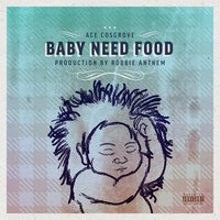 Baby Need Food — Ace Cosgrove