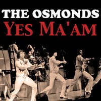 Yes Ma'am — The Osmonds
