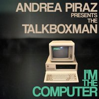 I'm The Computer (Andrea Piraz Presents The Talkboxman) — Andrea Piraz