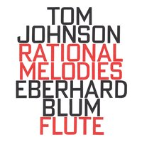 Tom Johnson: Rational Melodies (1982) — Tom Johnson, Eberhard Blum