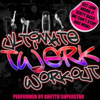 Ultimate Twerk Workout! — Ghetto Superstar