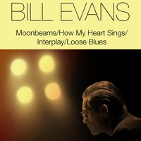 Bill Evans: Moonbeams / How My Heart Sings / Interplay / Loose Blues — Bill Evans