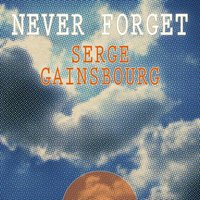 Never Forget — Serge Gainsbourg