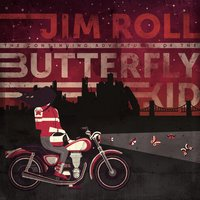 The Continuing Adventures of the Butterfly Kid — Jim Roll