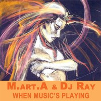 When Music's Playing — M.art.A  & DJ Ray