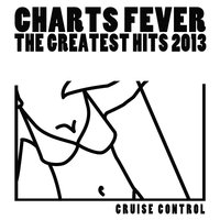 Charts Fever (The Greatest Hits 2013) — Cruise Control