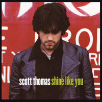 Shine Like You — Scott Thomas