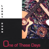 One of These Days — Larry Dunn