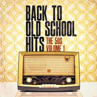 Back to Old School Hits: The 50s, Vol. 1 — Music from the 40s & 50s, The Magical 50s, The Fabulous 50s