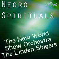 Negro Spirituals — The New World Show Orchestra, The Linden Singers