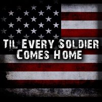 Til Every Soldier Comes Home — Delores Hershey