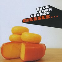 Cheeses — Five Iron Frenzy