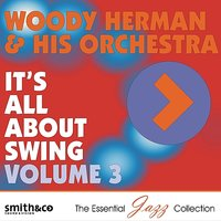 It's All About Swing, Vol. 3 — Woody Herman, Woody Herman Orchestra