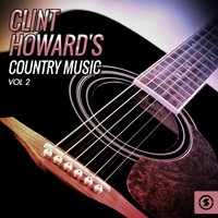 Clint Howard's Country Music, Vol. 2 — Clint Howard