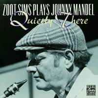 Zoot Sims Plays Johnny Mandel: Quietly There — Zoot Sims