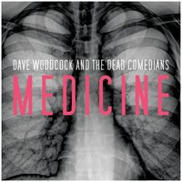 Medicine — Dave Woodcock & The Dead Comedians