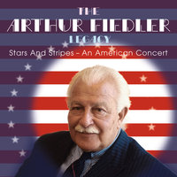 Stars and Stripes - An American Concert — The Boston Pops Orchestra, Arthur Fiedler, Ralph Votapek, Pasquale Cardillo, Jerome Rosen, Andre Come