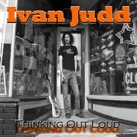 Thinking out Loud — Ivan Judd