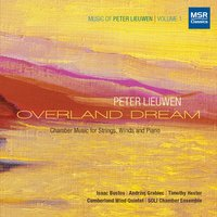 Peter Lieuwen: Overland Dream - Chamber Music for Strings, Winds and Piano — Peter Lieuwen, Soli Chamber Ensemble, Cumberland Wind Quintet
