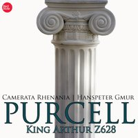 Purcell: King Arthur, or, The British Worthy, semi-opera, Z. 628 (Excerpts) — Camerata Rhenania, Hanspeter Gmür