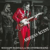 American Accent — Mississippi MacDonald & The Cottonmouth Kings
