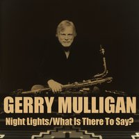 Gerry Mulligan: Night Lights/What Is There To Say? — Gerry Mulligan, Фредерик Шопен