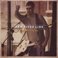 I'm Moving On — New River Line