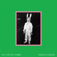 No, You're a Rabbit — Heroes In Hiding