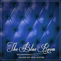 The Blue Room - Exclusive Deep House Selection — сборник