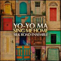 Sing Me Home — Yo-Yo Ma & The Silk Road Ensemble, Yo-Yo Ma & The Silkroad Ensemble